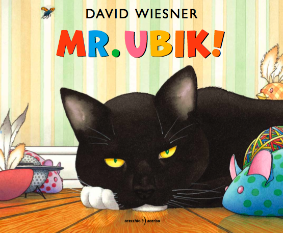 Mr. Ubik!, David Weisner, Orecchio Acerbo
