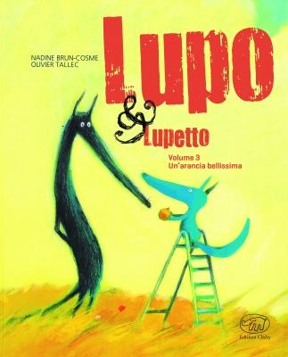 Lupo e Lupetto. Un'arancia bellissima di Nadine Brun-Cosme Olivier Tallec, Edizioni Clichy