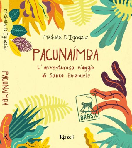 Pacunaìmba - l'avventuroso viaggio di Santo Emanuele di Michele D'Ignazio