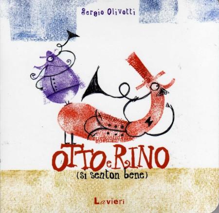 Otto e Rino (si senton bene) di Sergio Olivotti edito da Lavieri.