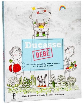 ducasse-bebe-100-ricette-semplici-sane-e-buone-dai-6-mesi-ai-3-anni