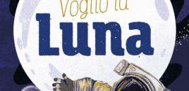 Voglio la Luna (Editoriale Scienza)